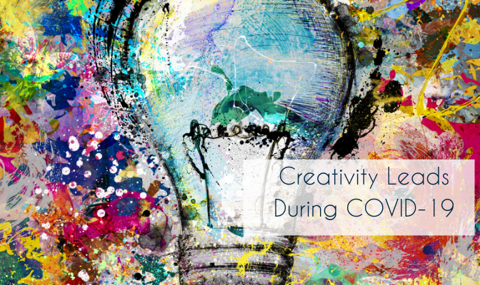 Creativity Leads During COVID-19